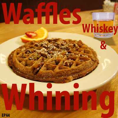 Waffles Whiskey and Whining
